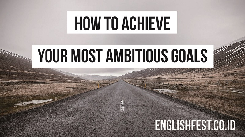 How to Achieve Your Most Ambitious Goal 2